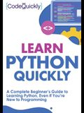 Learn Python Quickly: A Complete Beginner's Guide to Learning Python, Even If You're New to Programming
