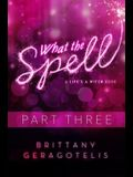 What the Spell Part 3