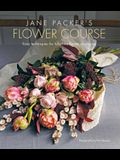 Jane Packer's Flower Course: Easy Techniques for Fabulous Flower Arranging