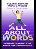 All about Words: Increasing Vocabulary in the Common Core Classroom, PreK-2