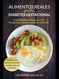 Alimentos Reales Para La Diabetes Gestacional: Una Alternativa Efectiva a Una Perspectiva Convencional de Nutrición