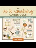The 20-30 Something Garden Guide: A No-Fuss, Down and Dirty, Gardening 101 for Anyone Who Wants to Grow Stuff