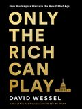 Only the Rich Can Play: How a Billionaire Sold Washington a Bonanza for the Wealthy as a Way to Help the Poor