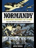 Normandy: A Graphic History of D-Day: The Allied Invasion of Hitler's Fortress Europe