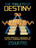 The Tablets of Destiny: Using Ancient Wisdom to Unlock Human Potential