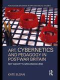 Art, Cybernetics and Pedagogy in Post-War Britain: Roy Ascott's Groundcourse