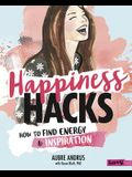 Happiness Hacks: How to Find Energy and Inspiration