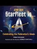 Star Trek: Starfleet Is...: Celebrating the Federation's Ideals