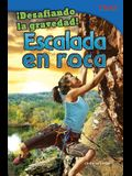 Desafiando La Gravedad! Escalada En Roca (Defying Gravity! Rock Climbing) (Spanish Version) (Advanced)