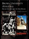 Brown University Athletics: From the Bruins to the Bears