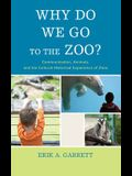 Why Do We Go to the Zoo?: Communication, Animals, and the Cultural-Historical Experience of Zoos