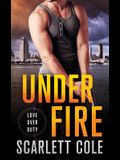 Under Fire: A Love Over Duty Novel