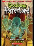 Heads, You Lose! (Goosebumps Horrorland #15), 15