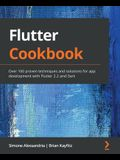 Flutter Cookbook: Over 100 proven techniques and solutions for app development with Flutter 2.2 and Dart