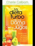 La Dieta Turbo de la Dama de Los Jugos: Pierda Peso En Poco Tiempo Y de Forma Saludable