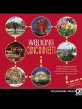 Walking Cincinnati: 32 Tours Exploring Historic Neighborhoods, Stunning Riverfront Quarters, and Hidden Treasures in the Queen City