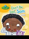 Don't Be Sad, Sam: It's Ok