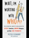 Wait, I'm Working with Who?!?: The Essential Guide to Dealing with Difficult Coworkers, Annoying Managers, and Other Toxic Personalities