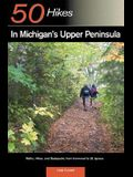Explorer's Guides: 50 Hikes in Michigan's Upper Peninsula: Walks, Hikes & Backpacks from Ironwood to St. Ignace