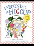 A Second Is a Hiccup: A Child's Book of Time