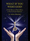 What If You Were God?: 21-Day Work And Prayer Book To Find Your Inner Substance