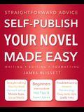 Self-Publish Your Novel Made Easy: Straightforward Advice