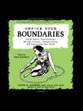 Unf*ck Your Boundaries Lib/E: Build Better Relationships Through Consent, Communication, and Expressing Your Needs