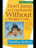 Don't Jump to Conclusions Without a Bungee Cord: And Other Wise Advice