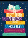 The Tossy-Turny Princess and the Pesky Pea: A Fairy Tale to Help You Fall Asleep