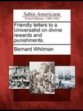 Friendly Letters to a Universalist on Divine Rewards and Punishments.