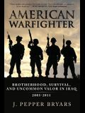 American Warfighter: Brotherhood, Survival, and Uncommon Valor in Iraq, 2003-2011