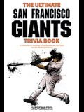 The Ultimate San Francisco Giants Trivia Book: A Collection of Amazing Trivia Quizzes and Fun Facts for Die-Hard Giants Fans!