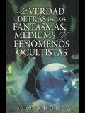 La Verdad Detras de los Fantasmasa, Mediums y Fenomenos Ocultistas