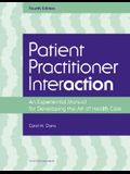 Patient Practitioner Interaction: An Experiential Manual for Developing the Art of Healthcare