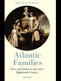 Atlantic Families: Lives and Letters in the Later Eighteenth Century