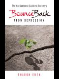 Bounce Back From Depression - The No Nonsense Guide to Recovery