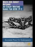 Much Ado About Nothing: Essay Writing Guide for GCSE (9-1)