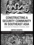 Constructing a Security Community in Southeast Asia: ASEAN and the Problem of Regional Order