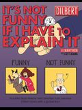 It's Not Funny If I Have to Explain It: A Dilbert Treasury