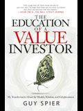 The Education of a Value Investor: My Transformative Quest for Wealth, Wisdom, and Enlightenment
