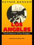 Los Angeles: The Architecture of Four Ecologies