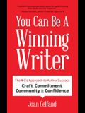 You Can Be a Winning Writer: The 4 C's Approach of Successful Authors - Craft, Commitment, Community, and Confidence