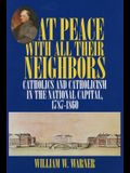 At Peace with All Their Neighbors: Catholics and Catholicism in the National Capital, 1787-1860