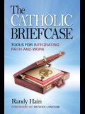 The Catholic Briefcase: Tools for Integrating Faith and Work