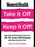 Women's Health Take It Off! Keep It Off!: Real Women Reveal How They Lost 20, 50, Even 100 Pounds―And How You Can Too!