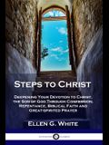 Steps to Christ: Deepening Your Devotion to Christ, the Son of God Through Confession, Repentance, Biblical Faith and Great-spirited Pr