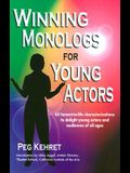 Winning Monologs for Young Actors: 65 Honest-To-Life Characteriation to Delight Young Actors and Audiences of All Ages