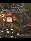 Magical Miniature Gardens & Homes: Create Tiny Worlds of Fairy Magic & Delight with Natural, Handmade Décor