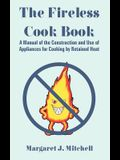 The Fireless Cook Book: A Manual of the Construction and Use of Appliances for Cooking by Retained Heat