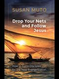 Drop Your Nets and Follow Jesus: How to Form Disciples for the New Evangelization